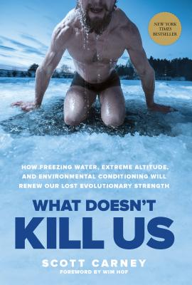 Image for What Doesn't Kill Us: How Freezing Water, Extreme Altitude and Environmental Conditioning Will Renew Our Lost Evolutionary Strength