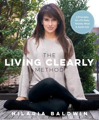 Image for The Living Clearly Method: 5 Principles for a Fit Body, Healthy Mind & Joyful Life