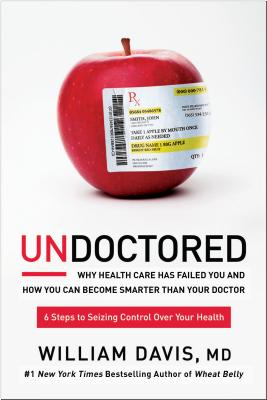 Image for UNDOCTORED: WHY HEALTH CARE HAS FAILED YOU AND HOW YOU CAN BECOME SMARTER THAN YOUR DOCTOR: 6 STEPS