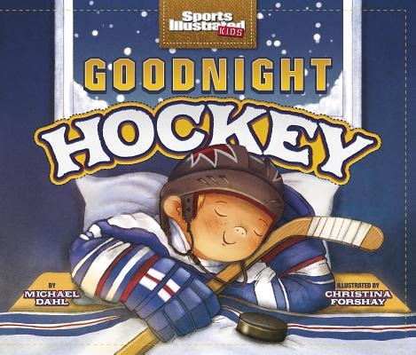 Image for Goodnight Hockey (Sports Illustrated Kids Bedtime Books)