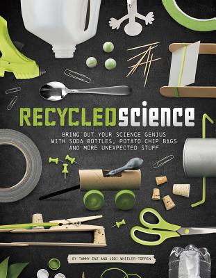 Image for Recycled Science: Bring Out Your Science Genius with Soda Bottles, Potato Chip Bags, and More Unexpected Stuff