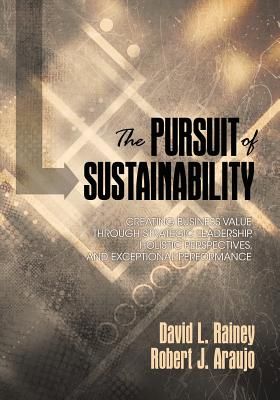 Image for The Pursuit of Sustainability: Creating Business Value through Strategic Leadership, Holistic Perspectives, and Exceptional Performance