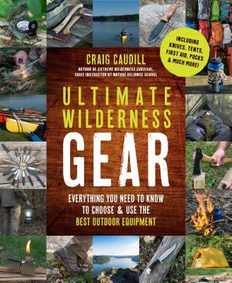 Image for Ultimate Wilderness Gear: Everything You Need to Know to Choose and Use the Best Outdoor Equipment