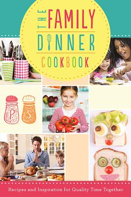 Image for The Family Dinner Cookbook: Recipes And Inspiration For Quality Time Together