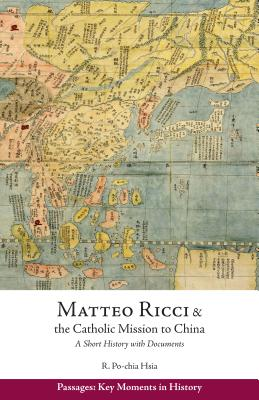 Image for Matteo Ricci and the Catholic Mission to China, 1583-1610: A Short History with Documents (Passages: Key Moments in History)