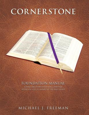 Cornerstone Foundation Manual, Freeman, Michael J.