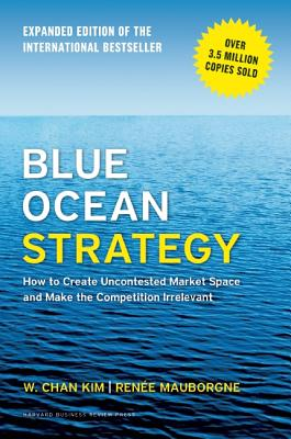 Image for Blue Ocean Strategy, Expanded Edition: How to Create Uncontested Market Space and Make the Competition Irrelevant