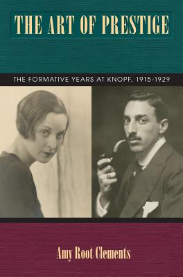 Image for Art of Prestige: The Formative Years at Knopf, 1915-1929 (Studies in Print Culture and the History of the Book)