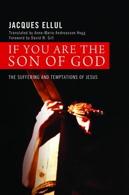 If You Are the Son of God: The Suffering and Temptations of Jesus, Jacques Ellul