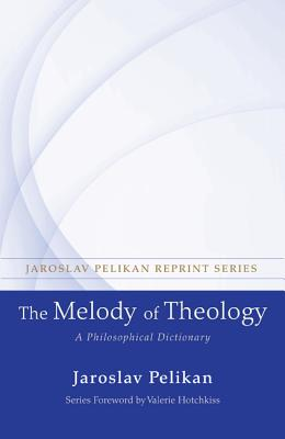 The Melody of Theology (Jaroslav Pelikan Reprint), Jaroslav Pelikan