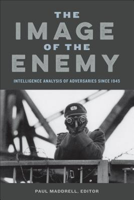 Image for The Image of the Enemy: Intelligence Analysis of Adversaries since 1945