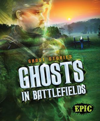 Ghosts in Battlefields (Ghost Stories), Lisa Owings