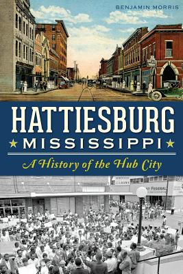 Image for Hattiesburg, Mississippi: A History of Hub City (Definitive History)