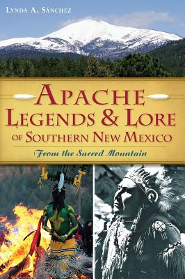 Image for Apache Legends & Lore of Southern New Mexico: From the Sacred Mountain (American Heritage)
