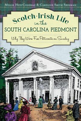 Image for SCOTCH-IRISH LIFE IN THE SOUTH CAROLINA PIEDMONT: WHY THEY WORE FIVE PETTICOATS ON SUNDAY