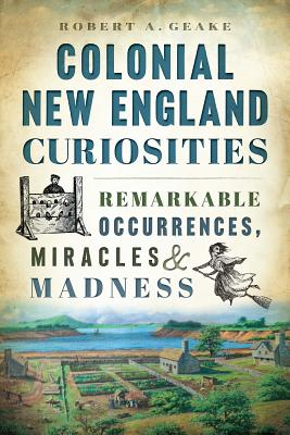 Image for Colonial New England Curiosities: Remarkable Occurrences, Miracles and Madness