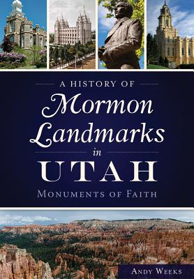 Image for A History of Mormon Landmarks in Utah:: Monuments of Faith