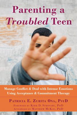 Image for Parenting a Troubled Teen: Manage Conflict and Deal with Intense Emotions Using Acceptance and Commitment Therapy