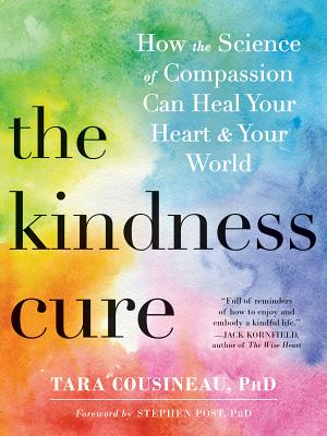 Image for Kindness Cure: How the Science of Compassion Can Heal Your Heart and Your World