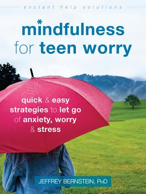 Image for Mindfulness for Teen Worry: Quick and Easy Strategies to Let Go of Anxiety, Worry, and Stress (The Instant Help Solutions Series)