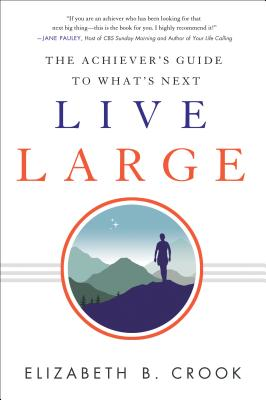 Image for Live Large: The Achiever's Guide to What's Next