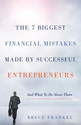 Image for The 7 BiggestFinancialMistakes Made by Successful Entrepreneurs: And What To Do About Them