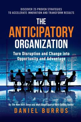Image for The Anticipatory Organization: Turn Disruption and Change into Opportunity and Advantage