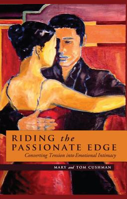 Image for Riding the Passionate Edge: Converting Tension into Emotional Intimacy