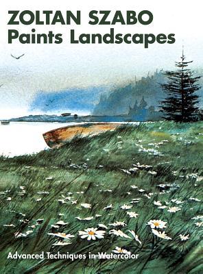 Image for Zoltan Szabo Paints Landscapes: Advanced Techniques in Watercolor