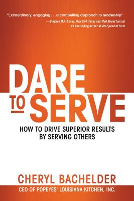 Image for Dare to Serve: How to Drive Superior Results by Serving Others