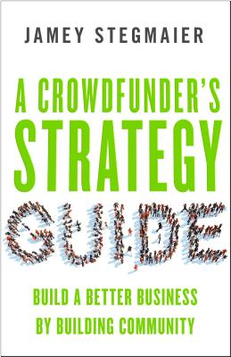 Image for A Crowdfunder's Strategy Guide: How I Kickstarted My Dream Company