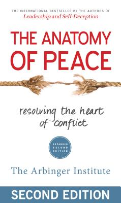 Image for The Anatomy of Peace: Resolving the Heart of Conflict
