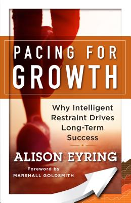Pacing for Growth: Why Intelligent Restraint Drives Long-term Success, Eyring, Alison