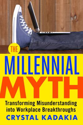 Image for The Millennial Myth: Transforming Misunderstanding into Workplace Breakthroughs