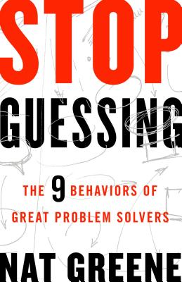 Image for Stop Guessing: The 9 Behaviors of Great Problem Solvers