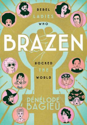 Image for Brazen: Rebel Ladies Who Rocked the World