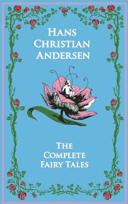 Hans Christian Andersen: The Complete Fairy Tales (Leather-bound Classics), Hans Christian Andersen