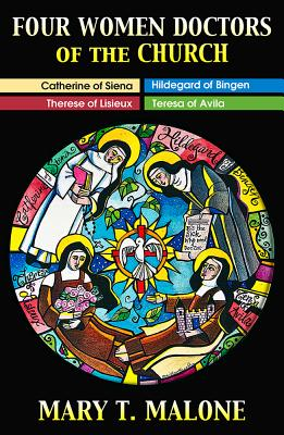 Image for Four Women Doctors of the Church: Hildegard of Bingen, Catherine of Siena, Teresa of Avila, Therese of Lisieux