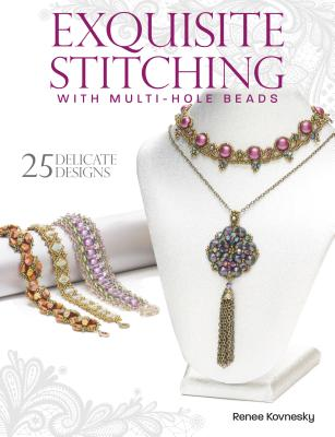 Exquisite Stitching with Multi-Hole Beads, Kovnesky, Renee