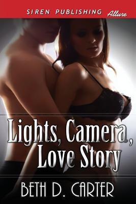 Lights, Camera, Love Story [Sequel to Once Upon a Love Story] (Siren Publishing Allure), Carter, Beth D.