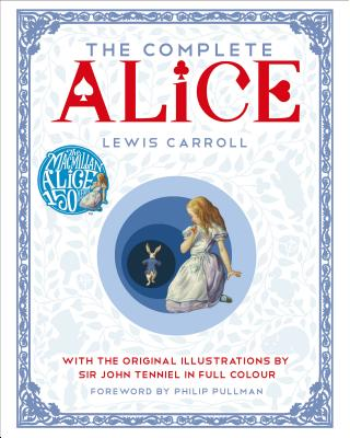 Image for The Complete Alice: with the Original Illustrations by Sir John Tenniel in Full Colour