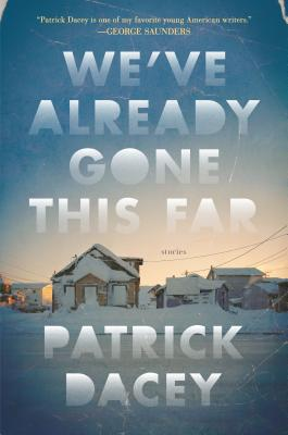 We've Already Gone This Far: Stories, Dacey, Patrick