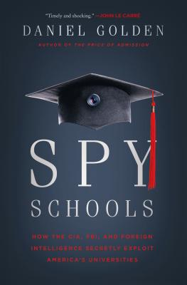 Image for Spy Schools: How the CIA, FBI, and Foreign Intelligence Secretly Exploit America's Universities