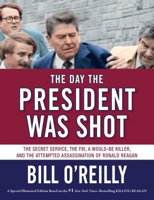 Image for The Day the President Was Shot: The Secret Service, the FBI, a Would-Be Killer, and the Attempted Assassination of Ronald Reagan