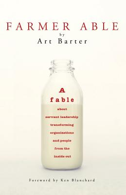 Image for FARMER ABLE - A FABLE ABOUT SERVANT LEADERSHIP TRANSFORMING ORGANIZATIONS & PEOPLE FROM THE INSIDE OUT