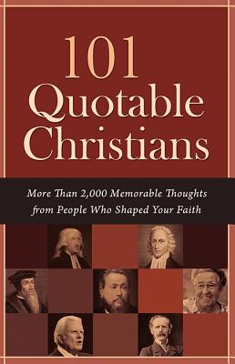 "Image for ""101 Quotable Christians: More Than 2,000 Memorable Thoughts from People Who Shaped Your Faith"""