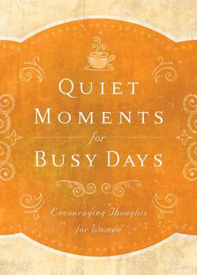 Image for Quiet Moments for Busy Days: Encouraging Thoughts for Women
