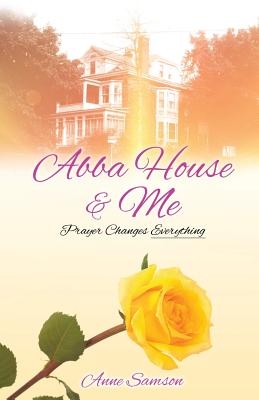 Image for Abba House & Me: Prayer Changes Everything