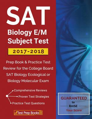 SAT Biology E/M Subject Test 2017-2018: Prep Book & Practice Test Review for the College Board SAT Biology Ecological or Biology Molecular Exam: (Test Prep Books), SAT Biology Subject Test Team; Sat Biology Subject Test 2018