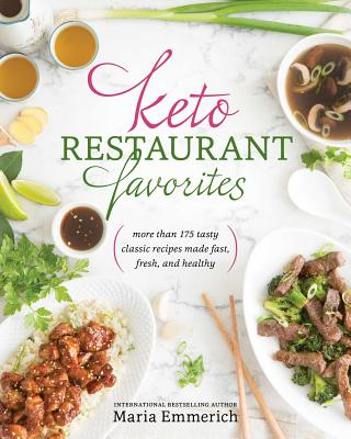 Image for Keto Restaurant Favorites: More Than 175 Tasty Classic Recipes Made Fast, Fresh, and Healthy